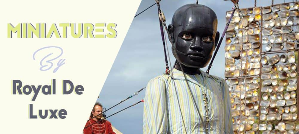 Royal de Luxe Nantes : Miniatures, nouveau spectacle cet été