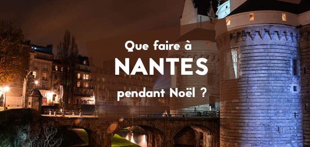 Que Faire A Noel.Que Faire à Nantes Pendant Les Vacances De Noël Bigcitylife