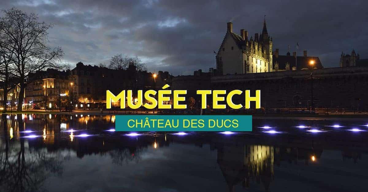 MUSEE-TECH-chateau-des-ducs-de-bretagne