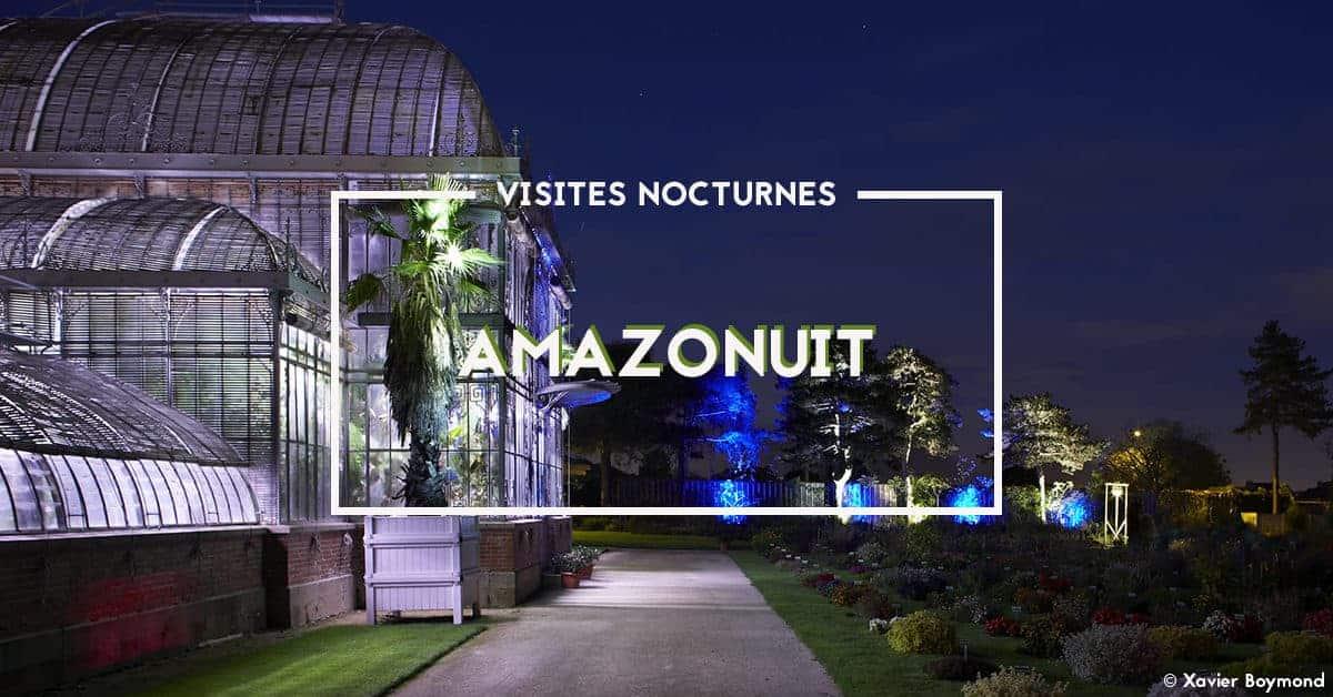 Amazonuit 2019 : nocturnes au Jardin des Plantes !